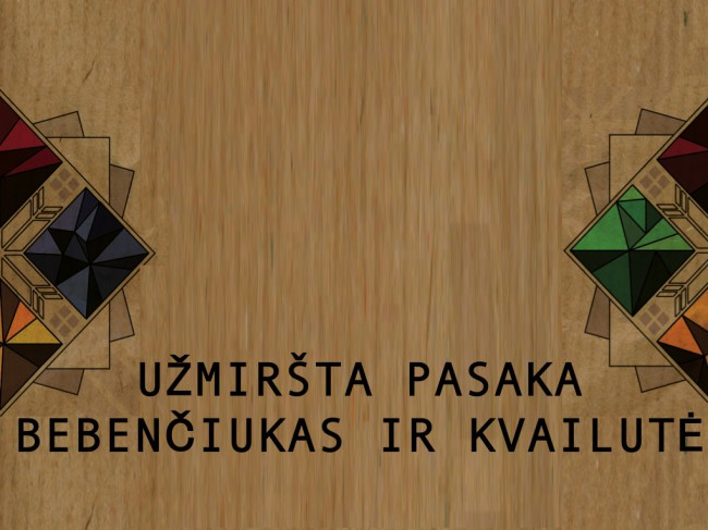 http://sokioteatras.lt/category/repertuaras/#uzmirsta-pasaka-bebenciukas-ir-kvailute-2